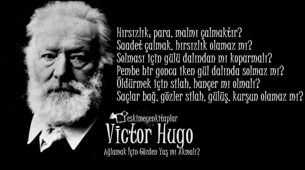 Victor Hugo ağlamak için gözden yaş mıi akmalı şiiri