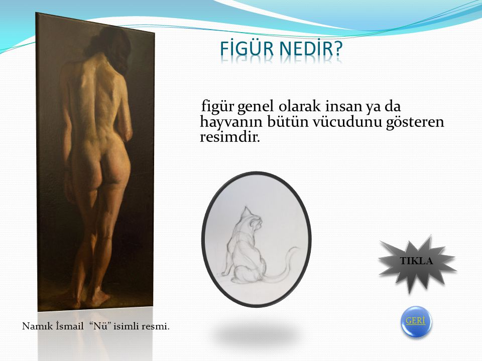 Figür genel olarak insan ya da hayvanın bütün vücudunu gösteren resimdir.
